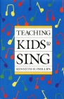 Teaching Kids to Sing by Kenneth H. Phillips